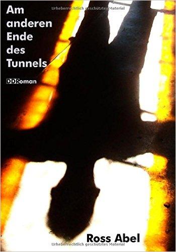 Am anderen Ende des Tunnels (Ross Abel)